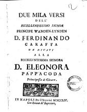 Due mila versi dell'eccellentissimo signor principe Wanden-Eynden d. Ferdinando Caraffa dedicati alla eccellentissima signora d. Eleonora Pappacoda principessa di Girace