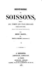 Histoire de Soissons, depuis les temps les plus reculés jusqu'à nos jours d'après les sources originales: Volume1