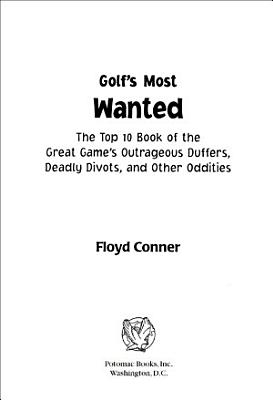 Golf s Most WantedTM  The Top 10 Book of Golf s Outrageous Duffers  Deadly Divots and Other Oddities