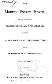 The Modern Pocket Hoyle: Containing All the Games of Skill and Chance as Played in this Country at the Present Time : an Authority on All Disputed Points