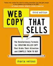 Web Copy That Sells: The Revolutionary Formula for Creating Killer Copy That Grabs Their Attention and Compels Them to Buy, Edition 3