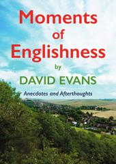 Moments of Englishness: Anecdotes and Afterthoughts