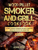 Wood Pellet Smoker And Grill Cookbook Book PDF