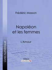 Napoléon et les femmes: L'Amour
