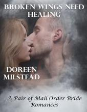 Broken Wings Need Healing – a Pair of Mail Order Bride Romances
