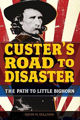 Custer s Road to Disaster
