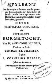"""Mvylbant om de tonghe te snoeren van de ghene, die seer onlanckx in 't licht heeft gebracht, ende doen uyt-roepen door Hollant, en Zeelant, een seker blauw boecxken, genaemt """"Nieuwe treffelycke disputatie, oft suffisante borgh-tocht, van D. Anthonius Hulsius, predicant tot Breda, voor Daniel Chamier, teghen Cornelius Hazart, Jesuit tot Antwerpen"""""""