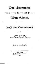 Das Sakrament des wahren Leibes und Blutes Jesu Christi: Beicht- und Communionbuch