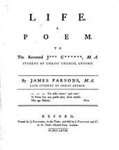 Life. A Poem: ... By James Parsons, ...