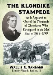 The Klondike Stampede: As It Appeared to One of the Thousands of Cheechacos Who Participated in the Mad Rush of 1898–1899