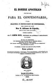 El Hombre apostólico instruido para el confesonario, ó sea, Práctica é instruccion de confesores, 1