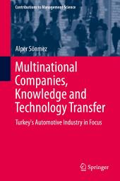 Multinational Companies, Knowledge and Technology Transfer: Turkey's Automotive Industry in Focus