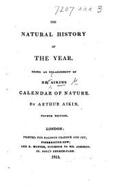 The Natural History of the Year; being an enlargement of Dr. Aikin's Calendar of Nature. By Arthur Aikin