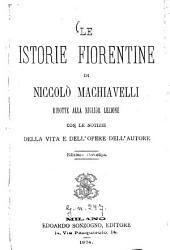 Le istorie fiorentine di Niccolò Machiavelli: ridotte alla miglior lezione con le notizie della vita e dell'opere dell'autore