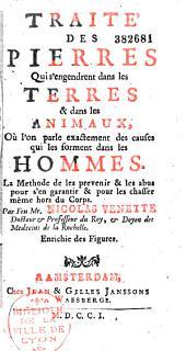 Traité des pierres qui s'engendrent dans les terres et dans les animaux, où l'on parle exactement des causes qui les forment dans les hommes... par feu Mr. Nicolas Venette...