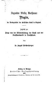 Augustus Welby Northmore Pugin: der Neubegründer der christlichen Kunst in England : zugleich zur Frage von der Wiederbelebung der Kunst und des Kunsthandwerks in Deutschland