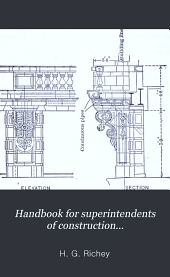 A Handbook for Superintendents of Construction, Architects, Builders, and Building Inspectors