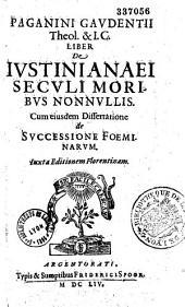 Paganini Gaudentii,... Liber de Justinianaei seculi moribus nonnullis, cum ejusdem dissertatione de successione foeminarum