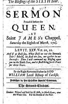 The Blessings of the Sixth Year  A sermon on Levit  xxv  20  21 preach d before the Queen