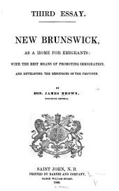 New Brunswick as a home for emigrants: with the means of promoting immigration and developing the resources of the province