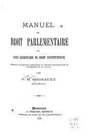 Manuel de droit parlementaire, or Cours élementaire de droit constitutionnel: précéde d'une esquisse historique du régime parlementaire en Angleterre et au Canada