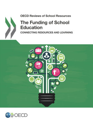 OECD Reviews of School Resources The Funding of School Education Connecting Resources and Learning