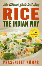 The Ultimate Guide to Cooking Rice the Indian Way: #2 in the Cooking In A Jiffy Series