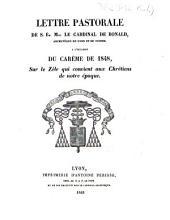 Lettre pastorale de S. Em. Mgr le Cardinal de Bonald, Archevêque de Lyon et de Vienne, à l'occasion du Carême de 1848, sur le zèle qui convient aux chrétiens de notre époque