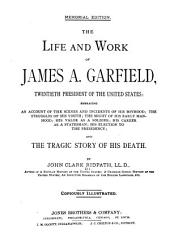 The Life and Work of James A. Garfield ...: Embracing an Account of the Scenes and Incidents of His Boyhood
