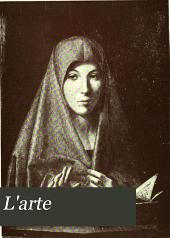 L'Arte: rivista di storia dell'arte medioevale e moderna e d'arte decorativa ..., Volume 10