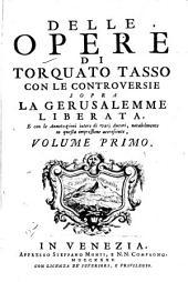 Delle opere di Torquato Tasso: con le controversie sopra La Gerusalemme libertata, e con le annotazioni intere de varj autori, notabilmente in questa impressione accresciute, Volume 1