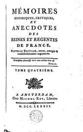 Mémoires historiques, critiques et anecdotes des reines et régentes de France: Volume4