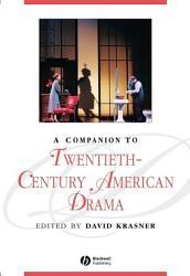 A Companion To Twentieth Century American Drama Book PDF