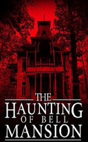 The Haunting of Bell Mansion