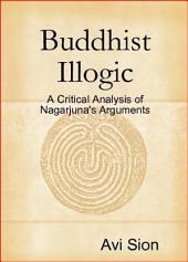 Buddhist Illogic: A Critical Analysis of Nagarjuna's Arguments