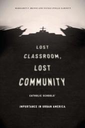 Lost Classroom, Lost Community: Catholic Schools' Importance in Urban America