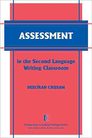 Assessment in the Second Language Writing Classroom