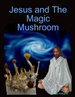 Jesus and the Magic Mushroom PDF