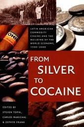 From Silver to Cocaine: Latin American Commodity Chains and the Building of the World Economy, 1500–2000
