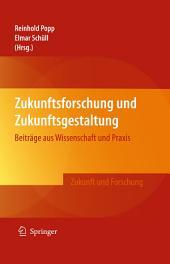Zukunftsforschung und Zukunftsgestaltung: Beiträge aus Wissenschaft und Praxis