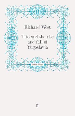 Tito and the Rise and Fall of Yugoslavia PDF