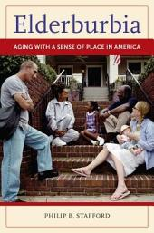 Elderburbia: Aging with a Sense of Place in America: Aging with a Sense of Place in America