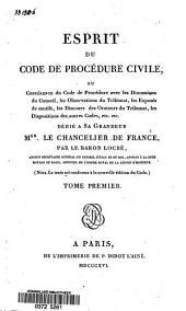 """""""Esprit du code de procédure civile"""", ou Conférence du code de procédure avec les discussions du Conseil, les observations du Tribunat, les exposés de motifs, les discours des orateurs du Tribunat, les dispositions des autres codes etc., etc: Volume1"""
