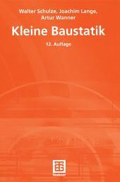 Kleine Baustatik: Einführung in die Grundlagen der Statik und die Berechnung der Bauteile für den Baupraktiker, Ausgabe 12