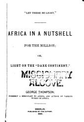 """Africa in a Nutshell: For the Million; Or, Light on the """"dark Continent."""""""