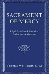 Sacrament of Mercy: A Spiritual and Practical Guide to Confession