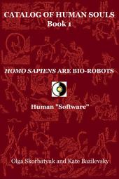 "Homo Sapiens Are Bio-Robots: Human ""Software"""