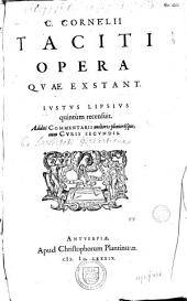 C. Cornelii Taciti Opera qvae exstant. Ivstvs Lipsivs quintúm recensuit. Additi commentarii meliores pleniorésque, cum cvris secvndis
