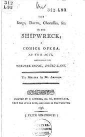 The Songs, Duetts, Chorusses, Etc. in The Shipwreck: A Comick Opera, in Two Acts, Performed at the Theatre Royal