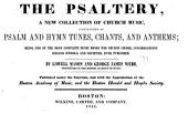 The Psaltery: A New Collection of Church Music, Consisting of Psalm and Hymn Tunes, Chants, and Anthems : Being One of the Most Complete Music Books for Church Choirs, Congregations, Singing Schools, and Societies, Ever Published